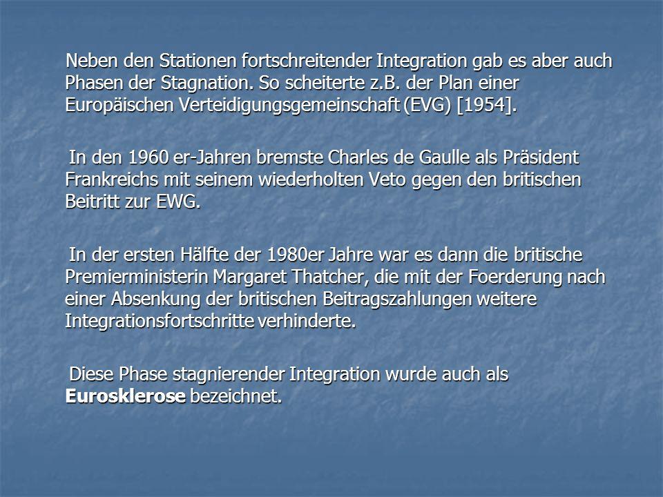 Neben den Stationen fortschreitender Integration gab es aber auch Phasen der Stagnation. So scheiterte z.B. der Plan einer Europäischen Verteidigungsgemeinschaft (EVG) [1954].